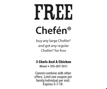 free Chefen buy any large Chefen and get any regular Chefen for free. Cannot combine with other offers. Limit one coupon per family/individual per visit. Expires 5-7-18.