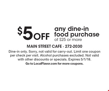 $5 Off any dine-in food purchase of $25 or more. Dine-in only. Sorry, not valid for carry-out. Limit one coupon per check per visit. Alcohol purchases excluded. Not valid with other discounts or specials. Expires 5/1/18. Go to LocalFlavor.com for more coupons.