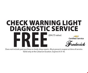 Free Check Warning Light Diagnostic Service ($94.75 value). Does not include past purchase or body shop repairs. Must present coupon at time of service.Valid only at the Lebanon location. Expires 8-31-18.