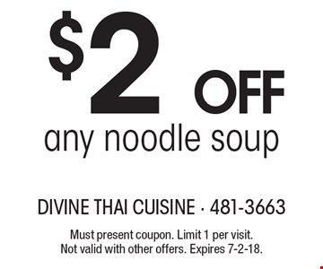 $2 off any noodle soup. Must present coupon. Limit 1 per visit. Not valid with other offers. Expires 7-2-18.
