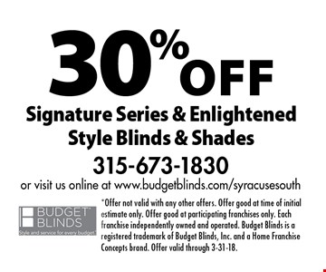 30% off Signature Series & Enlightened Style Blinds & Shades. *Offer not valid with any other offers. Offer good at time of initial estimate only. Offer good at participating franchises only. Each franchise independently owned and operated. Budget Blinds is a registered trademark of Budget Blinds, Inc. and a Home Franchise Concepts brand. Offer valid through 3-31-18.