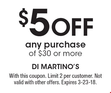 $5 Off any purchase of $30 or more. With this coupon. Limit 2 per customer. Not valid with other offers. Expires 3-23-18.