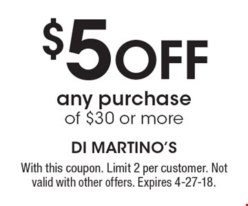 $5 Off any purchase of $30 or more. With this coupon. Limit 2 per customer. Not valid with other offers. Expires 4-27-18.
