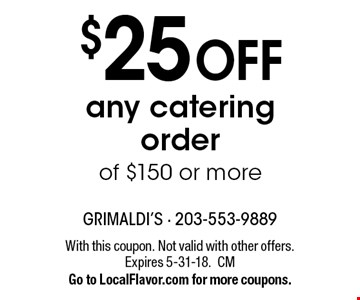 $25 off any catering order of $150 or more. With this coupon. Not valid with other offers. Expires 5-31-18.CMGo to LocalFlavor.com for more coupons.