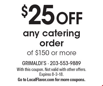 $25 OFF any catering order of $150 or more. With this coupon. Not valid with other offers. Expires 8-3-18. Go to LocalFlavor.com for more coupons.