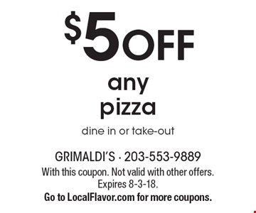 $5 OFF any pizza. Dine in or take-out. With this coupon. Not valid with other offers. Expires 8-3-18. Go to LocalFlavor.com for more coupons.