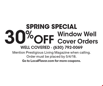 SPRING Special 30% Off Window Well Cover Orders. Mention Prestigious Living Magazine when calling. Order must be placed by 5/4/18. Go to LocalFlavor.com for more coupons.