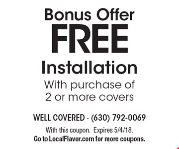 Bonus Offer FREE Installation With purchase of 2 or more covers. With this coupon.Expires 5/4/18. Go to LocalFlavor.com for more coupons.