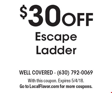 $30 Off Escape Ladder. With this coupon. Expires 5/4/18. Go to LocalFlavor.com for more coupons.