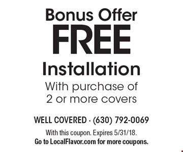 Bonus Offer FREE Installation With purchase of 2 or more covers. With this coupon. Expires 5/31/18. Go to LocalFlavor.com for more coupons.