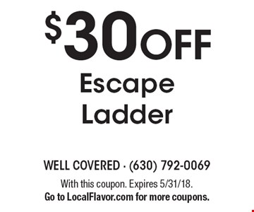 $30 OFF Escape Ladder. With this coupon. Expires 5/31/18. Go to LocalFlavor.com for more coupons.