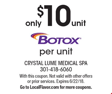 Botox unit only $10 per unit. With this coupon. Not valid with other offers or prior services. Expires 6/22/18. Go to LocalFlavor.com for more coupons.