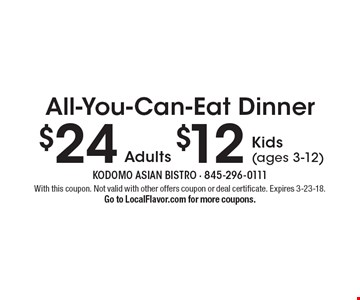 All-you-can-eat dinner $24 adults $12 kids (ages 3-12). With this coupon. Not valid with other offers coupon or deal certificate. Expires 3-23-18. Go to LocalFlavor.com for more coupons.