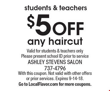 Students & teachers. $5 OFF any haircut. Valid for students & teachers only. Please present school ID prior to service. With this coupon. Not valid with other offers or prior services. Expires 9-14-18. Go to LocalFlavor.com for more coupons.