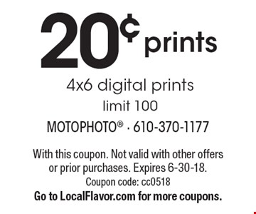 20¢ prints 4x6 digital prints limit 100. With this coupon. Not valid with other offers or prior purchases. Expires 6-30-18. Coupon code: cc0518. Go to LocalFlavor.com for more coupons.