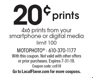 20¢ prints 4x6 prints from your smartphone or digital media - limit 100. With this coupon. Not valid with other offers or prior purchases. Expires 7-31-18. Coupon code: cc618. Go to LocalFlavor.com for more coupons.