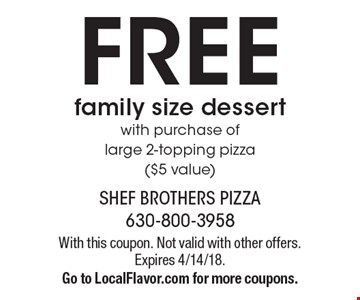 FREE family size dessert with purchase of large 2-topping pizza ($5 value). With this coupon. Not valid with other offers. Expires 4/14/18.Go to LocalFlavor.com for more coupons.