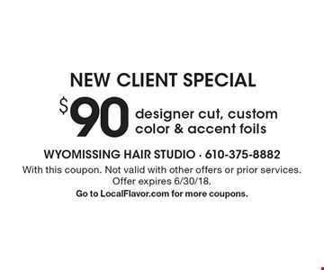 NEW CLIENT SPECIAL $90 designer cut, custom color & accent foils. With this coupon. Not valid with other offers or prior services. Offer expires 6/30/18. Go to LocalFlavor.com for more coupons.