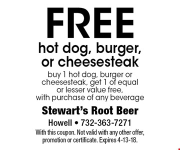 FREE hot dog, burger, or cheesesteak buy 1 hot dog, burger or cheesesteak, get 1 of equal or lesser value free, with purchase of any beverage. With this coupon. Not valid with any other offer, promotion or certificate. Expires 4-13-18.