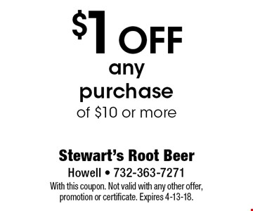 $1 OFF any purchase of $10 or more. With this coupon. Not valid with any other offer, promotion or certificate. Expires 4-13-18.