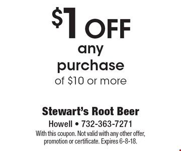 $1 OFF any purchase of $10 or more. With this coupon. Not valid with any other offer, promotion or certificate. Expires 6-8-18.