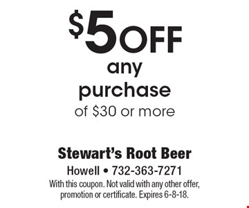 $5 OFF any purchase of $30 or more. With this coupon. Not valid with any other offer, promotion or certificate. Expires 6-8-18.