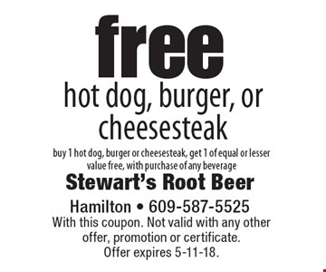 free hot dog, burger, or cheesesteak. buy 1 hot dog, burger or cheesesteak, get 1 of equal or lesser value free, with purchase of any beverage. With this coupon. Not valid with any other offer, promotion or certificate. Offer expires 5-11-18.