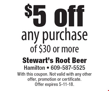 $5 off any purchase of $30 or more. With this coupon. Not valid with any other offer, promotion or certificate. Offer expires 5-11-18.