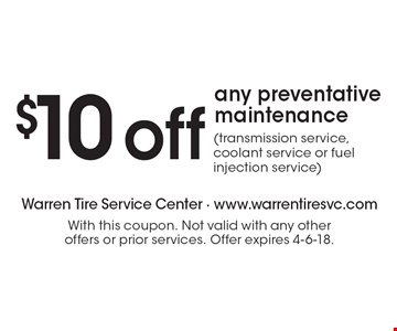 $10 off any preventative maintenance (transmission service, coolant service or fuel injection service). With this coupon. Not valid with any other offers or prior services. Offer expires 4-6-18.