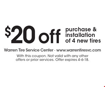 $20 off purchase & installation of 4 new tires. With this coupon. Not valid with any other offers or prior services. Offer expires 4-6-18.