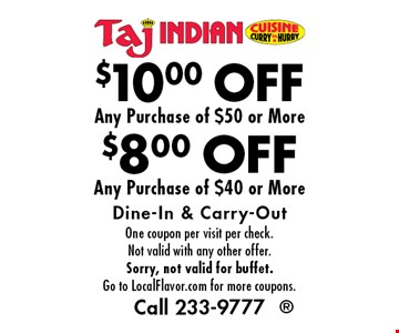 $8.00 OFF Any Purchase of $40 or More OR $10.00 Any Purchase of $50 or More. Dine-In & Carry-Out. One coupon per visit per check. Not valid with any other offer. Sorry, not valid for buffet. Go to LocalFlavor.com for more coupons.Call 233-9777