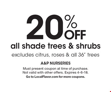 20% off all shade trees & shrubs excludes citrus, roses & all 36