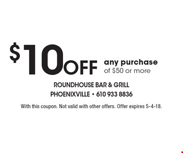 $10 Off any purchase of $50 or more. With this coupon. Not valid with other offers. Offer expires 5-4-18.