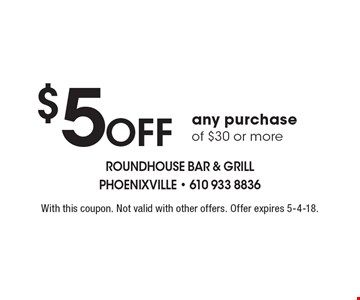 $5 Off any purchase of $30 or more. With this coupon. Not valid with other offers. Offer expires 5-4-18.