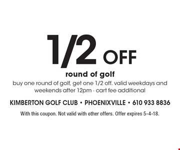 1/2 Off round of golf buy one round of golf, get one 1/2 off. Valid weekdays and weekends after 12pm - cart fee additional. With this coupon. Not valid with other offers. Offer expires 5-4-18.