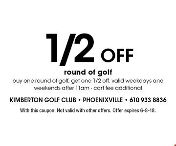 1/2 Off round of golf. Buy one round of golf, get one 1/2 off. Valid weekdays and weekends after 11am. Cart fee additional. With this coupon. Not valid with other offers. Offer expires 6-8-18.