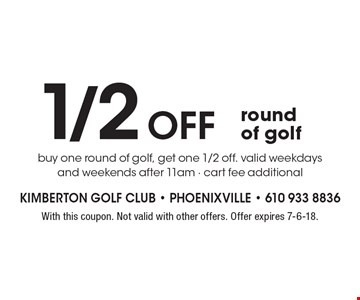 1/2 off round of golf. Buy one round of golf, get one 1/2 off. Valid weekdays and weekends after 11am - cart fee additional. With this coupon. Not valid with other offers. Offer expires 7-6-18.