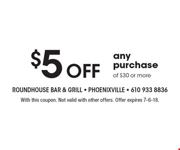 $5 off any purchase of $30 or more. With this coupon. Not valid with other offers. Offer expires 7-6-18.