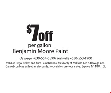 $7 off per gallon Benjamin Moore Paint. Valid on Regal Select and Aura Paint Gallons. Valid only at Yorkville Ace & Oswego Ace. Cannot combine with other discounts. Not valid on previous sales. Expires 4/14/18. CL