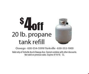 $4 off 20 lb. propane tank refill. Valid only at Yorkville Ace & Oswego Ace. Cannot combine with other discounts. Not valid on previous sales. Expires 4/14/18. CL