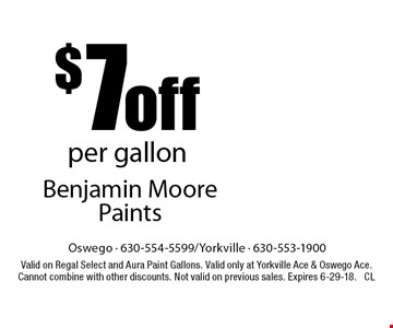 $7 off per gallon Benjamin Moore Paints. Valid on Regal Select and Aura Paint Gallons. Valid only at Yorkville Ace & Oswego Ace. Cannot combine with other discounts. Not valid on previous sales. Expires 6-29-18. CL