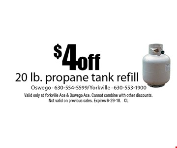 $4 off 20 lb. propane tank refill. Valid only at Yorkville Ace & Oswego Ace. Cannot combine with other discounts. Not valid on previous sales. Expires 6-29-18. CL