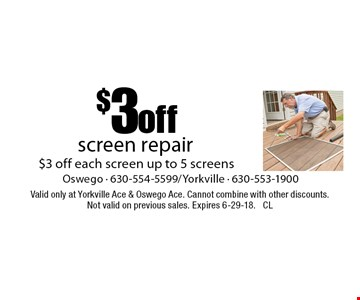 $3 off screen repair $3 off each screen up to 5 screens. Valid only at Yorkville Ace & Oswego Ace. Cannot combine with other discounts. Not valid on previous sales. Expires 6-29-18. CL