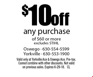 $10 off any purchase of $60 or more - excludes STIHL. Valid only at Yorkville Ace & Oswego Ace. Pre-tax. Cannot combine with other discounts. Not valid on previous sales. Expires 6-29-18. CL
