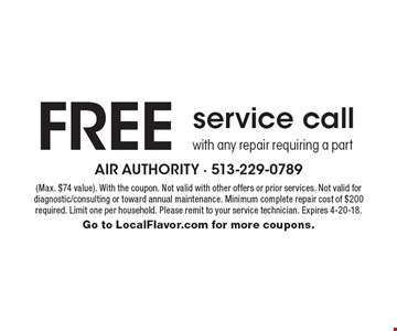Free service call with any repair requiring a part. (Max. $74 value). With the coupon. Not valid with other offers or prior services. Not valid for diagnostic/consulting or toward annual maintenance. Minimum complete repair cost of $200 required. Limit one per household. Please remit to your service technician. Expires 4-20-18. Go to LocalFlavor.com for more coupons.