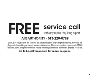 Free service call with any repair requiring a part (Max. $74 value). With the coupon. Not valid with other offers or prior services. Not valid for diagnostic/consulting or toward annual maintenance. Minimum complete repair cost of $200 required. Limit one per household. Please remit to your service technician. Expires 10-19-18. Go to LocalFlavor.com for more coupons.