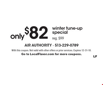 Winter tune-up special only $82, reg. $99. With this coupon. Not valid with other offers or prior services. Expires 12-31-18. Go to LocalFlavor.com for more coupons.