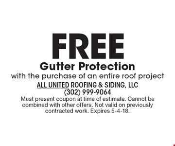 Free Gutter Protection with the purchase of an entire roof project. Must present coupon at time of estimate. Cannot be combined with other offers. Not valid on previously contracted work. Expires 5-4-18.