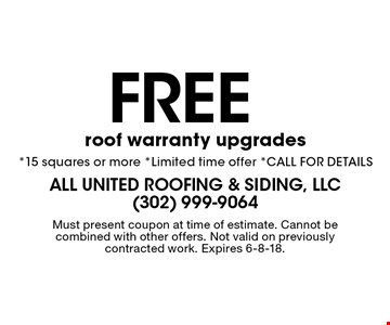 Free roof warranty upgrades*15 squares or more *Limited time offer *CALL FOR DETAILS. Must present coupon at time of estimate. Cannot be combined with other offers. Not valid on previously contracted work. Expires 6-8-18.