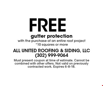 Free gutter protection with the purchase of an entire roof project *10 squares or more. Must present coupon at time of estimate. Cannot be combined with other offers. Not valid on previously contracted work. Expires 6-8-18.